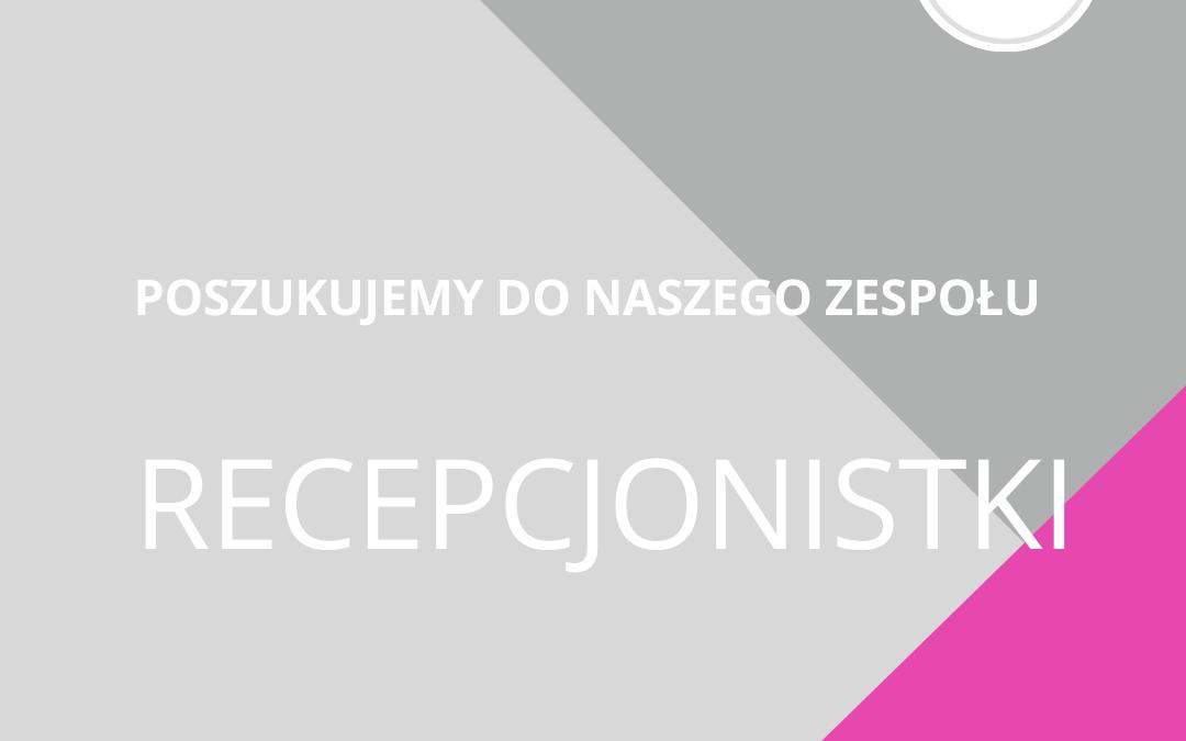 Dołącz do naszego zespołu jako RECEPCJONISTKA